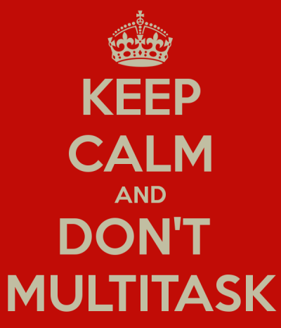 Multitasking is bad